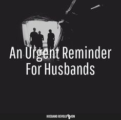 An Urgent Reminder For Husbands --- There is a spiritual battle raging all around us. As Christian men and husbands, we would be fools to forget this fact as I believe many of us have done. I know I have. This is a battle for our minds, marriages, and ultimately our effectiveness for … Read More Here http://husbandrevolution.com/an-urgent-reminder-for-husbands/ #marriage #love