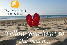 Follow your heart to the beach... Hilton Head Island, Palmetto Dunes