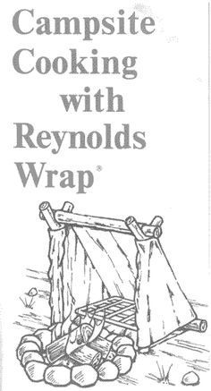 Campsite Cooking with Reynolds Wrap. Ideas include how to create: reflector oven, coat hanger griddle, baking pan etc