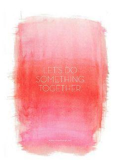 Let's do something together.