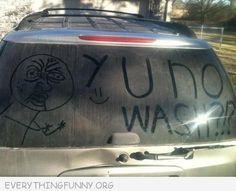 dirti car, memes, funni stuff, laugh, art, humor, y u no, yuno, car wash