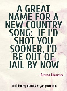 Funny Quotes! If I would have shot sooner I'd be out of jail by now Hehe hilarious Countri Song, Funny Country Quotes, Funni Quot, Songs, Funny Quotes, Humor Quotes, Blog, Quot Quot, People