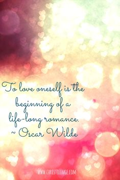 self love and self acceptance quote: To love oneself is the beginning of a life-long romance. ~ Oscar Wilde