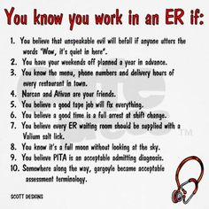 Luckily I don't work IN the ER, but these sound like absolute truths ;)