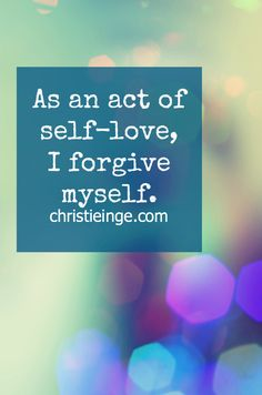 As an act of self love, I forgive myself. (click over to learn how)