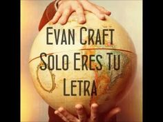"""Evan Craft """"Feat Jonathan Thulin""""-Solo Eres Tu (Letra) - YouTube/Only thou"""