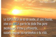 La ESPERANZA no es un sueño, ni una ilusión, sino un ancla que te ha dado #Dios para mantenerte firme y afincarte, cuando llegue la tormenta a tu vida
