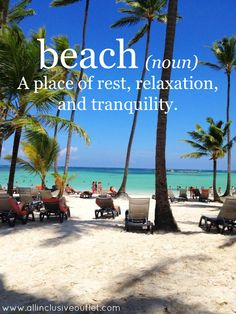 Beach (noun) A place of rest, relaxation, and tranquility.