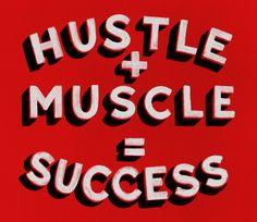 Hustle + Muscle = Success