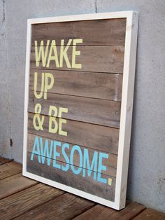 """MADE TO ORDER Reclaimed Wood """"Wake Up & Be Awesome"""" Hand Painted Sign. $198.00, via Etsy."""
