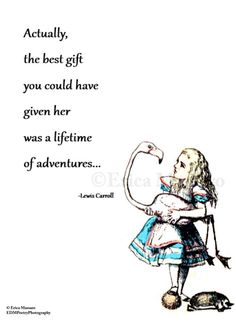 Actually the best gift you could have given her was a lifetime of adventures.   Alice in Wonderland  Quote: Lewis Carroll   Vintage Art Illustrations   Inspirational Quotes   Girls Bedroom Decor   -Erica Massaro, EDMPrintedEphemera on Etsy.