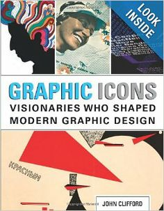 Graphic Icons: Visionaries Who Shaped Modern Graphic Design: John Clifford: 9780321887207: Amazon.com: Books