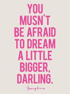 dream a little bigger!