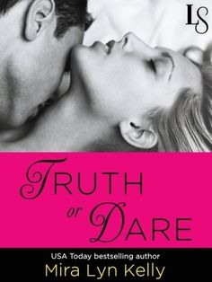 #OnSale -> TRUTH OR DARE by Mira Lyn Kelly (Dare to Love, #1) | $2.99 On Sale | Loveswept Contemporary Romance eBook | In a deliciously sexy twist on the classic game, USA Today bestselling author Mira Lyn Kelly proves that when playing truth or dare—always choose dare.