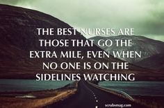 The best nurses are those that go the extra mile, even when no one is on the sidelines watching.