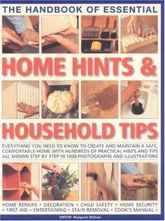 The Handbook of Essential Home Hints & Household Tips: Everything you need to know to create and maintain a safe, comfortable home with hundreds of ... child safety  * home security  *  first aid $0.39