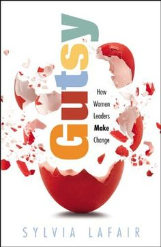 GUTSY: How Women Leaders Make Change by Sylvia Lafair. $11.95. Publication: June 15, 2012. Publisher: Infinity Publishing (June 15, 2012)
