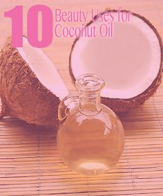10 Beauty Uses for Coconut Oil  | GirlsGuideTo