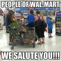People of WalMart...we salute you!!!!