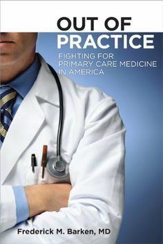 Out of Practice: Fighting for Primary Care Medicine in America (The Culture and Politics of Health Care Work) by Frederick M. Barken MD. $14.55