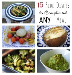 15 side dishes to compliment any meal. Very handy list of simple but tasty ideas!