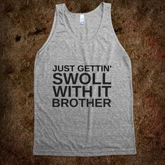 Swoll with it tank from Workaholics.