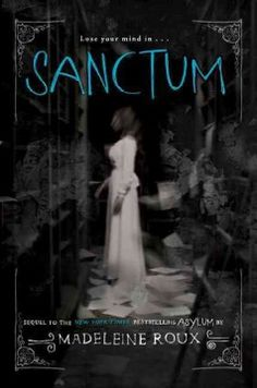 Sanctum by Madeleine Roux - Plagued by nightmares from their summer in the Brookline asylum, Dan, Abby, and Jordan return to New Hampshire College for a prospective students weekend, only to find themselves caught in a dark and dangerous mystery.