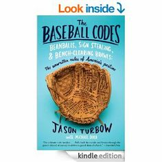 Amazon.com: The Baseball Codes: Beanballs, Sign Stealing, and Bench-Clearing Brawls: The Unwritten Rules of America's Pastime eBook: Jason T...