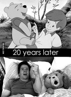 Twenty years later,  winnie the pooh + 20 years equals  Ted