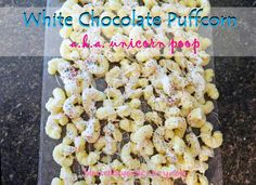 White Chocolate Puff Corn: a.k.a. Unicorn Poop - this stuff is delicious and our grandkids LOVE it!!! It's also GF!