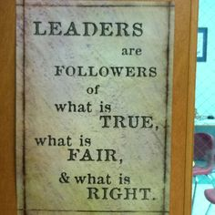 Leaders are followers of what is true, what is fair ... leadership