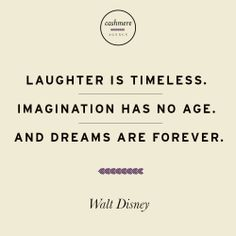 Laughter is timeless. Imagination has no age. And dreams are forever. - Walt Disney #Quotes #WiseWords #Quotestoliveby #disney #timeless #dreams #imagination #inspiration #motivation