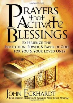 Bestseller Books Online Prayers that Activate Blessings: Experience the protection, power & favor of God for you and your loved ones John Eckhardt $9.99  - http://www.ebooknetworking.net/books_detail-1616383704.html