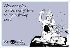 """Why doesn't a """"princess only"""" lane on the highway exist?"""