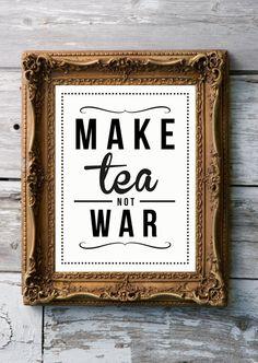 Make tea, not war.