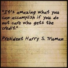 """It's amazing what you can accomplish if you do not care who gets the credit.""    President Harry S. Truman    #quotes #qotd #qod #motivation #inspiration"