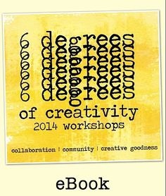 6 Degrees of Creativity eBook: This 45 page, full color eBook was inspired by the series of 2014 6 Degrees of Creativity on-line workshops and includes ideas related to exploring and empowering each theme through written how-to's, PDFs, inspiring links, artist spotlights, and more for your creative practice & art making!