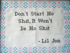 Lil Jon cross stitch sampler. Do? Hells yes it's a do!!!