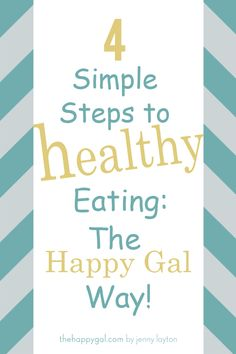 4 Simple Steps to Healthy Eating - The Happy Gal