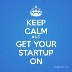 Keep calm and get your startup on!  #entrepreneur #startup #entrepreneurship