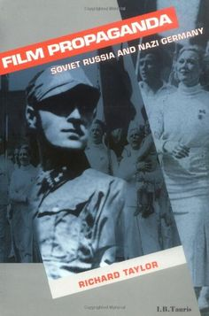 Film Propaganda: Soviet Russia and Nazi Germany, 2nd Revised Edition (Cinema and society) by Richard Taylor