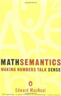 Mathsemantics: Making Numbers Talk Sense by Edward MacNeal, http://www.amazon.com/dp/0140234861/ref=cm_sw_r_pi_dp_VR74qb04M9ASK