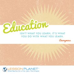 """Education isn't what you learn, it's what you do with what you learn."" ~ Anonymous #education #learning #quote"
