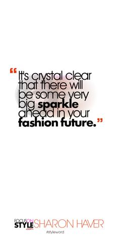It's crystal clear that there will be some very big sparkle ahead in your fashion future. Subscribe to the daily #styleword here: http://www.focusonstyle.com/styleword/ #quotes #styletips