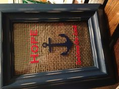 Hope anchors the soul picture frame. Burlap and vinyl.