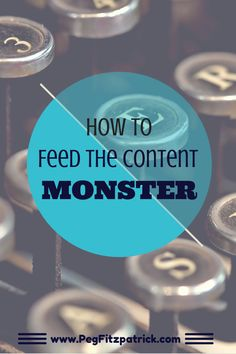 How to Feed the Content Monster #ContentMarketing http://pegfitzpatrick.com/2014/03/17/feed-content-monster/