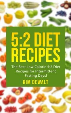 5:2 Diet Recipes: The Best Low Calorie 5:2 Diet Recipes for Intermittent Fasting Days! by Kim Dewalt, http://www.amazon.com/dp/B00FNGR5O0/ref=cm_sw_r_pi_dp_svUvsb0AYZ339