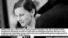 Molly Hooper. I love Molly. She is so awesome! But she needs to give up on Sherlock cuz I'm totally for Johnlock.