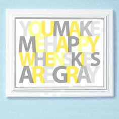 You Make Me Happy When Skies Are Gray  8x10 print - Choose your colors. $20.00, via Etsy. I want this for our master bathroom- perfect color combo for it!