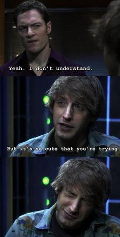 """Yeah, I don't understand."" ""But it's so cute that you're trying."" Topher Brink and Paul Ballard from Joss Whedon's TV show on FOX, Dollhouse."